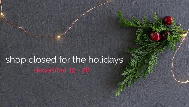 Shop Update | Closed for the Holidays